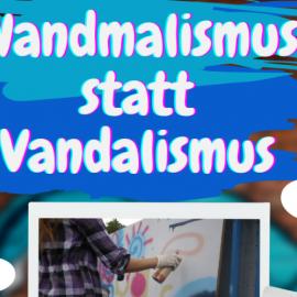 Wandmalismus statt Vandalismus